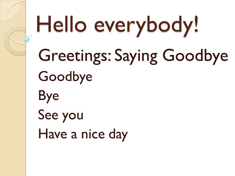 Greetings: Saying Goodbye Goodbye Bye See you Have a nice day