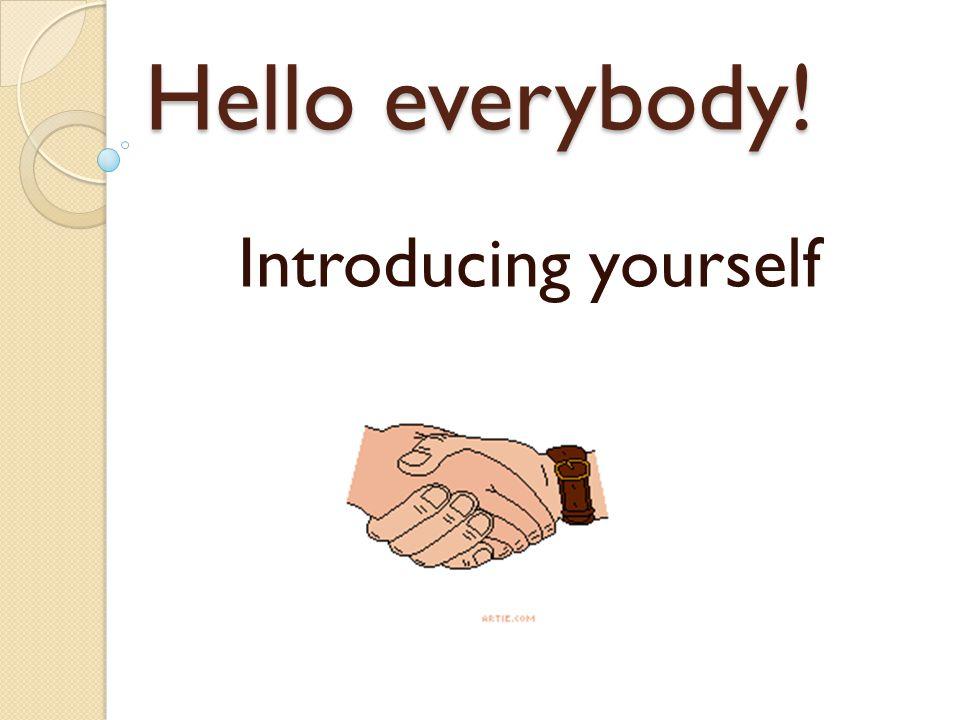 Hello everybody! Introducing yourself