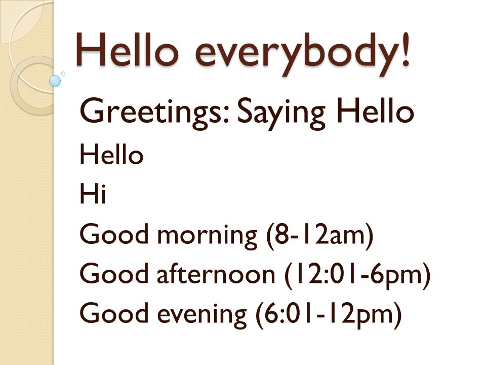 Hello everybody! Greetings: Saying Hello Hello Hi