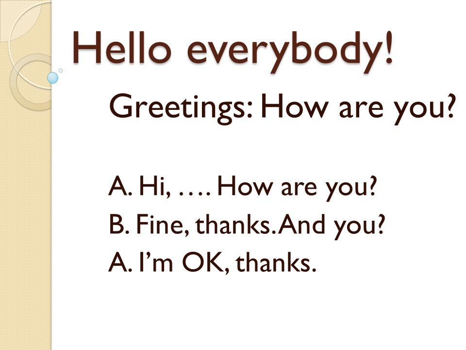Hello everybody! Greetings: How are you A. Hi, …. How are you