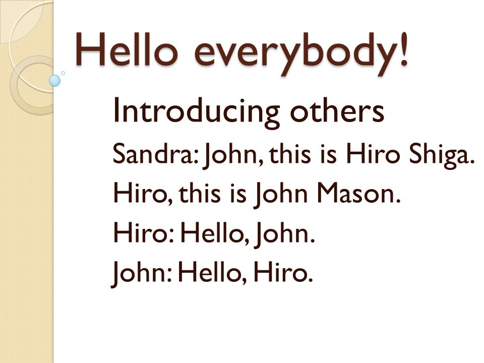 Hello everybody! Introducing others Sandra: John, this is Hiro Shiga.