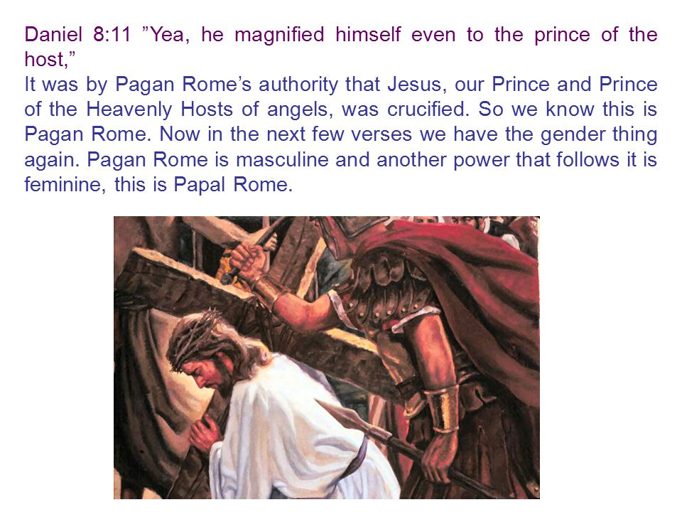 Daniel 8:11 Yea, he magnified himself even to the prince of the host,