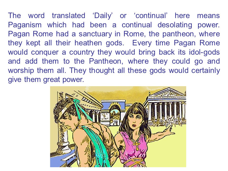 The word translated 'Daily' or 'continual' here means Paganism which had been a continual desolating power.