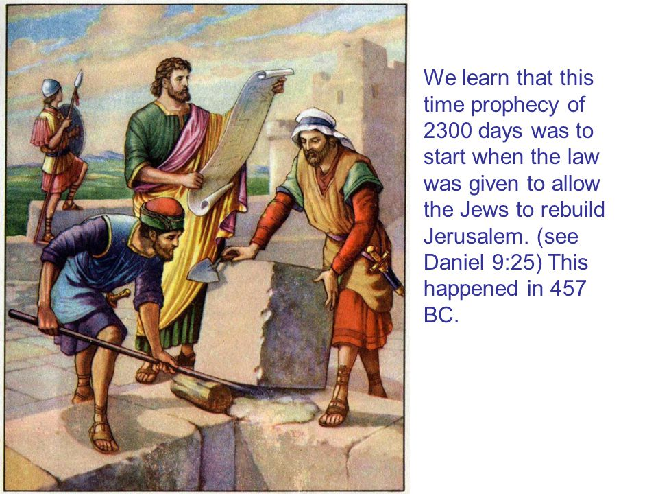 We learn that this time prophecy of 2300 days was to start when the law was given to allow the Jews to rebuild Jerusalem.