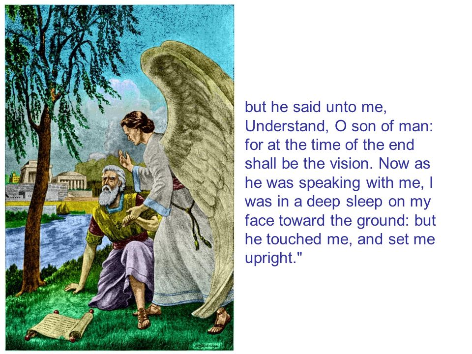 but he said unto me, Understand, O son of man: for at the time of the end shall be the vision.