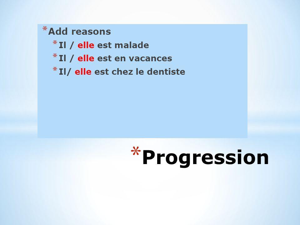 Progression Add reasons Il / elle est malade Il / elle est en vacances