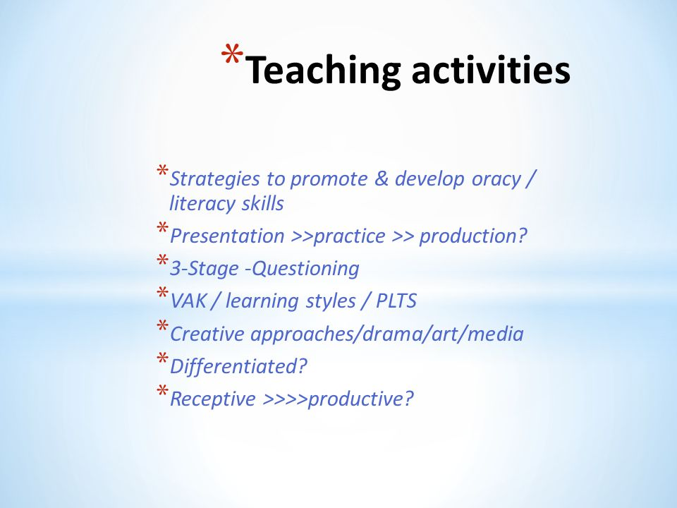 Teaching activities Strategies to promote & develop oracy / literacy skills. Presentation >>practice >> production