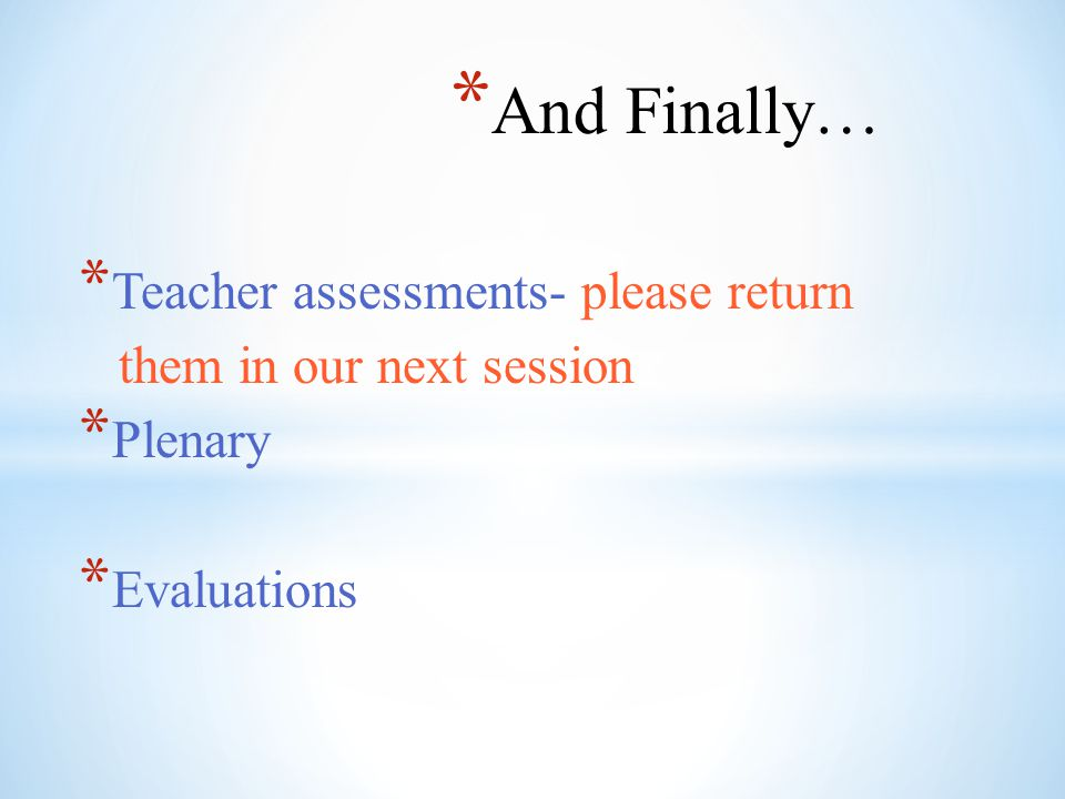 And Finally… Teacher assessments- please return