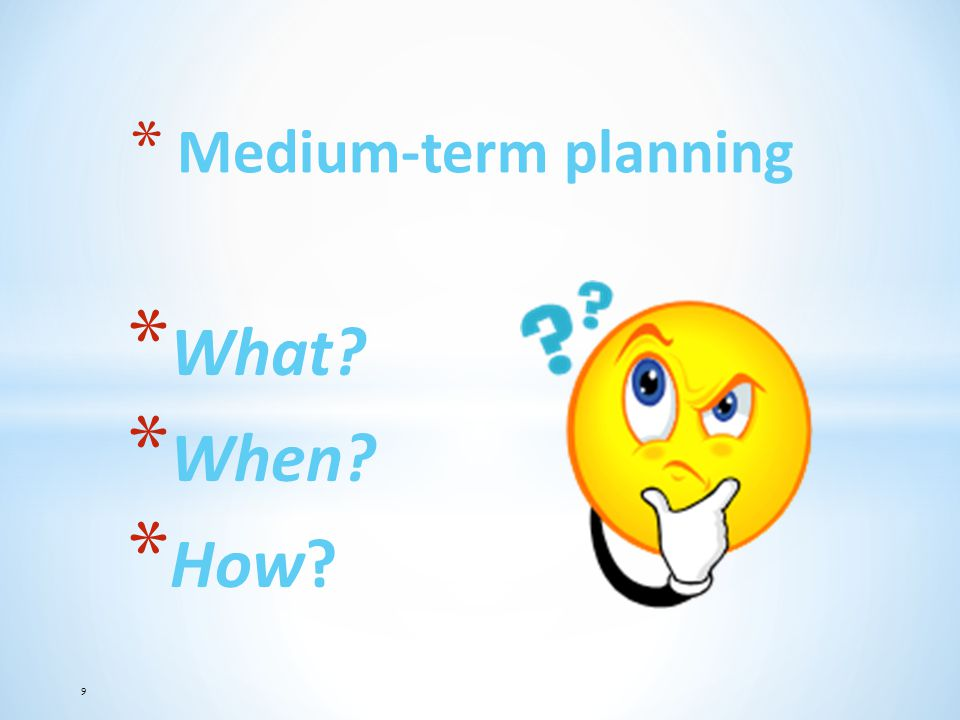 Medium-term planning What When How 9 9