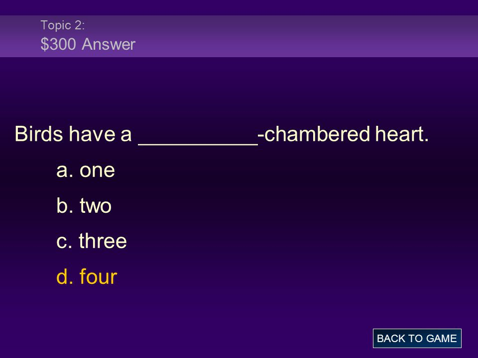 Birds have a __________-chambered heart. a. one b. two c. three