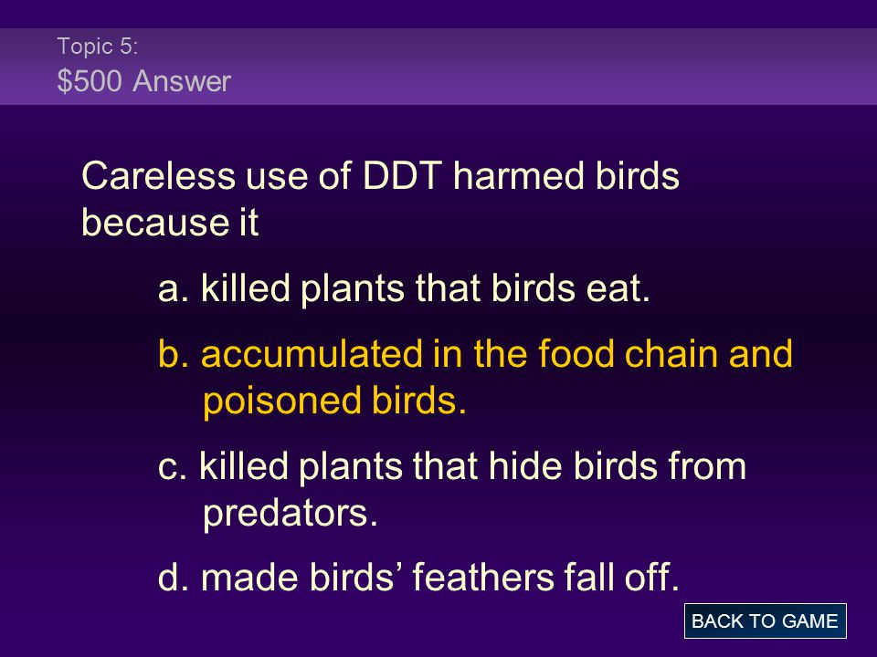 Careless use of DDT harmed birds because it