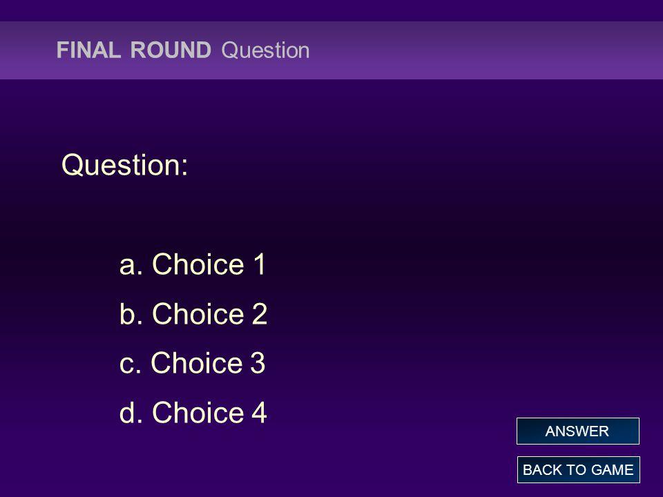 Question: a. Choice 1 b. Choice 2 c. Choice 3 d. Choice 4