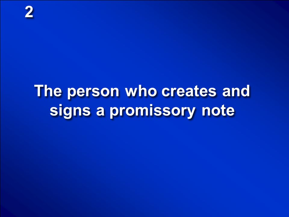 The person who creates and signs a promissory note