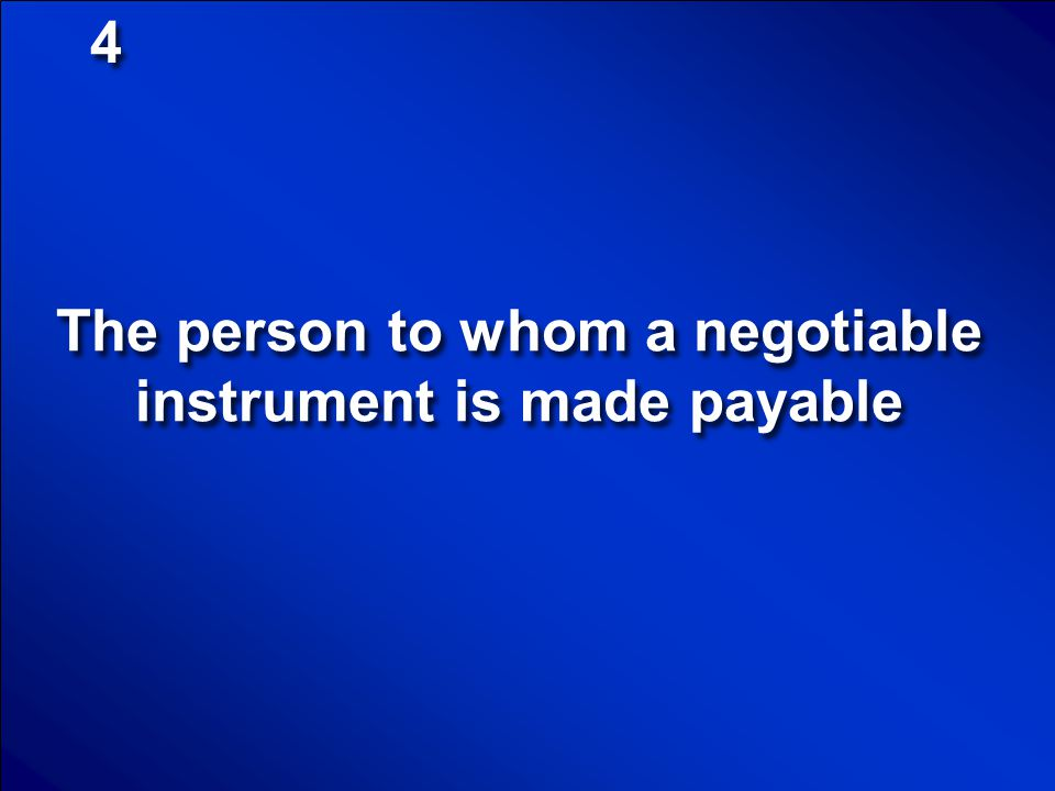 The person to whom a negotiable instrument is made payable