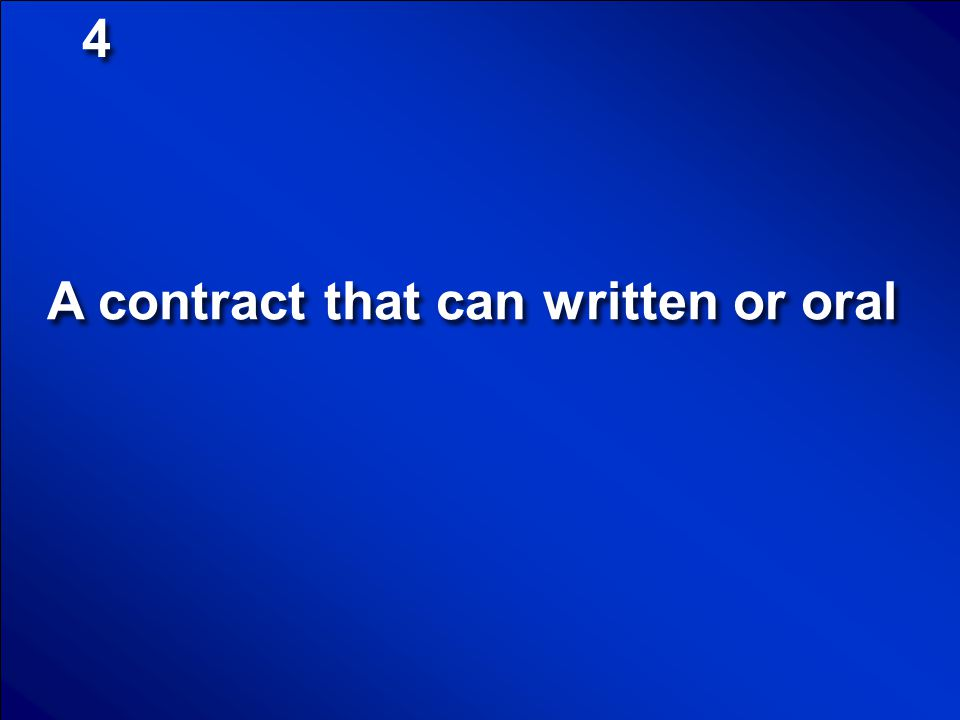A contract that can written or oral