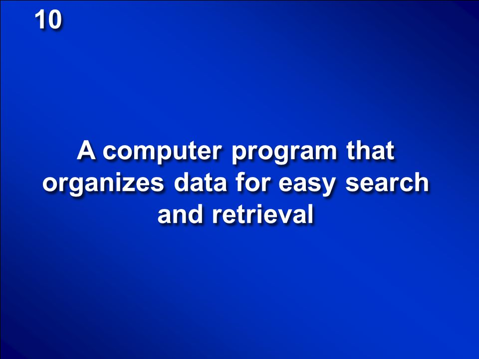A computer program that organizes data for easy search and retrieval