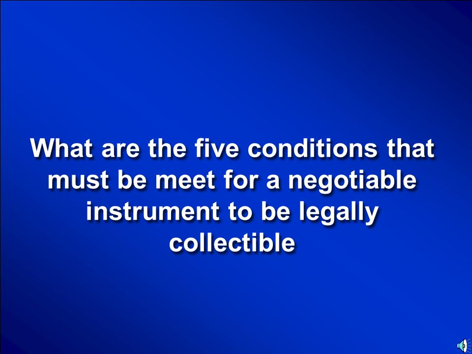 What are the five conditions that must be meet for a negotiable instrument to be legally collectible