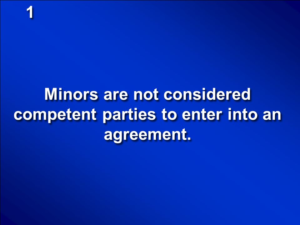 1 Minors are not considered competent parties to enter into an agreement.