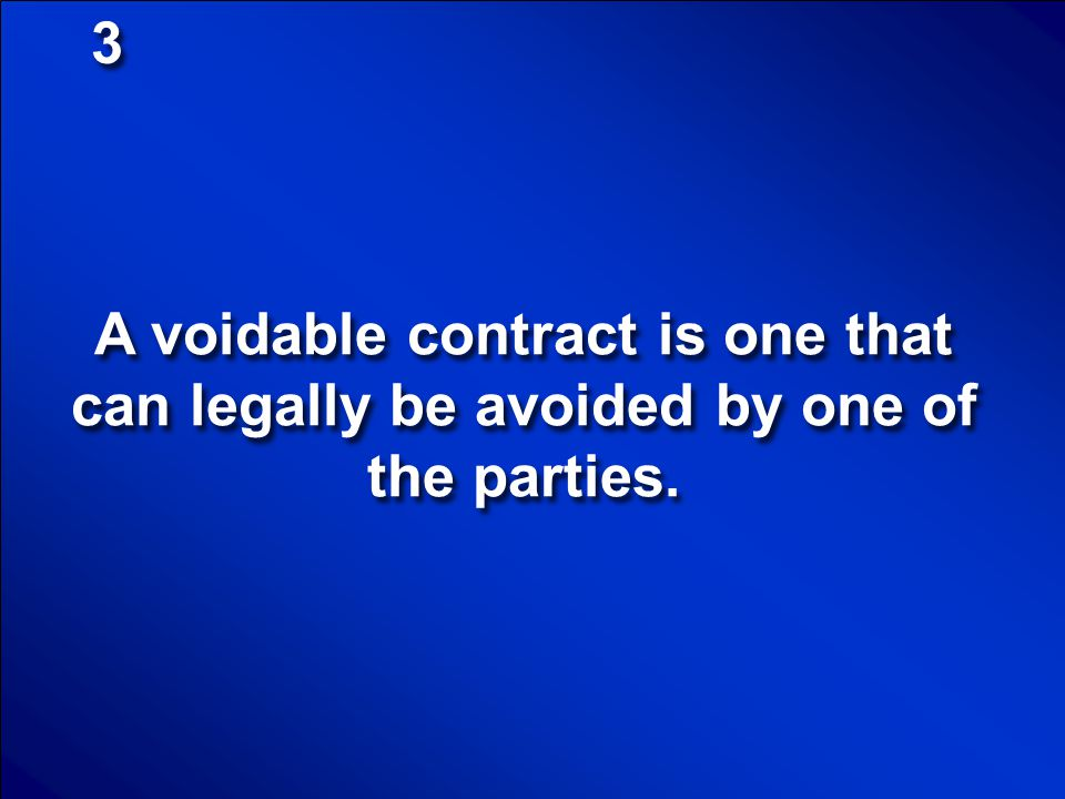 3 A voidable contract is one that can legally be avoided by one of the parties.