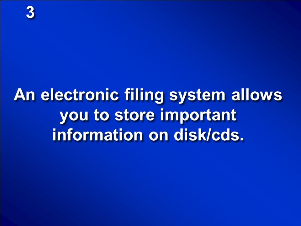 3 An electronic filing system allows you to store important information on disk/cds.