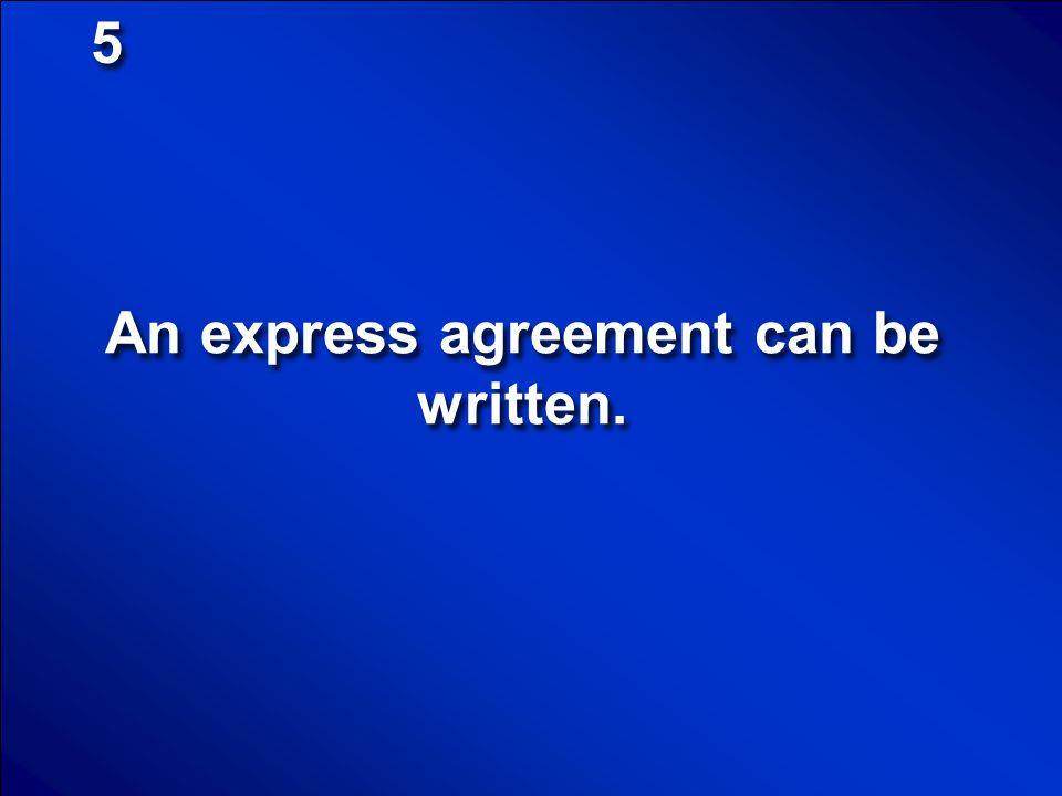 An express agreement can be written.
