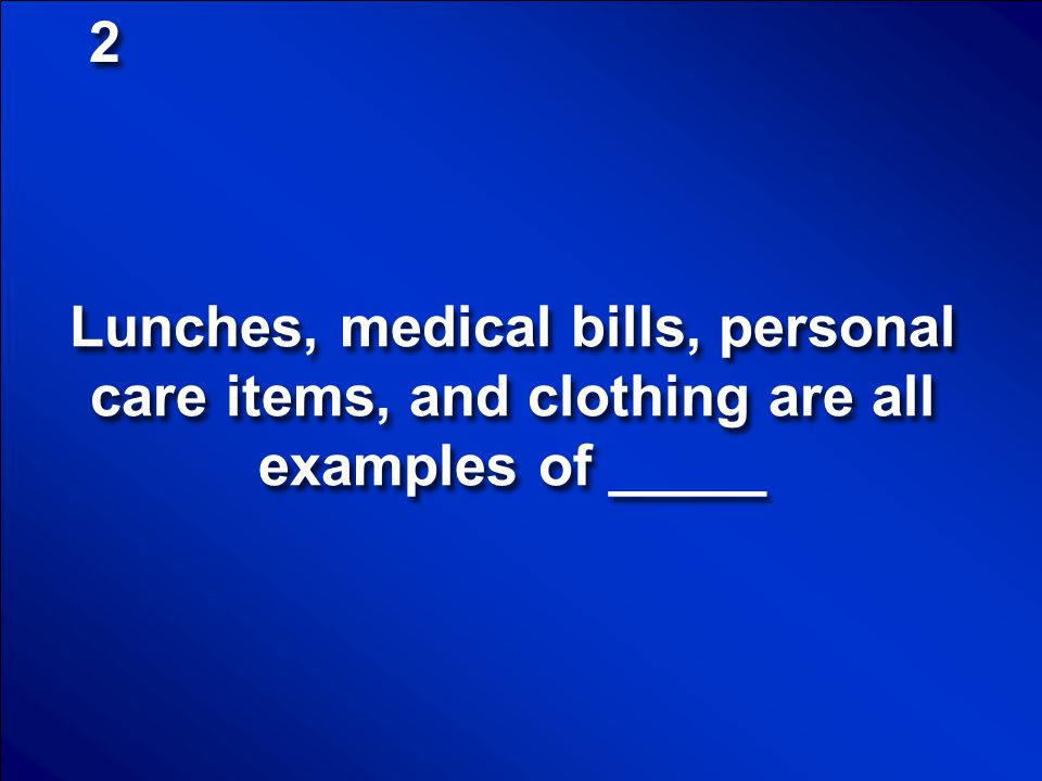 2 Lunches, medical bills, personal care items, and clothing are all examples of _____