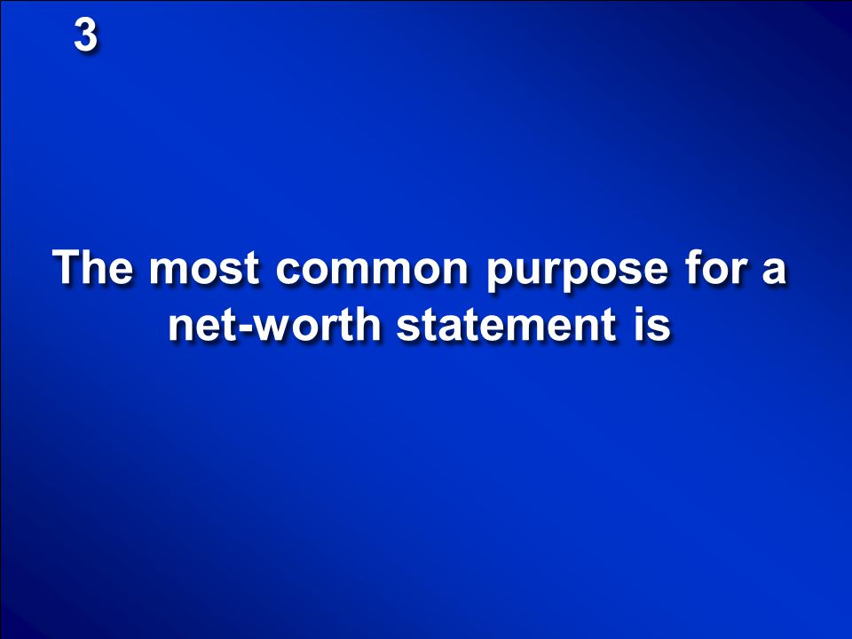 The most common purpose for a net-worth statement is