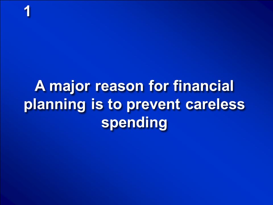 A major reason for financial planning is to prevent careless spending