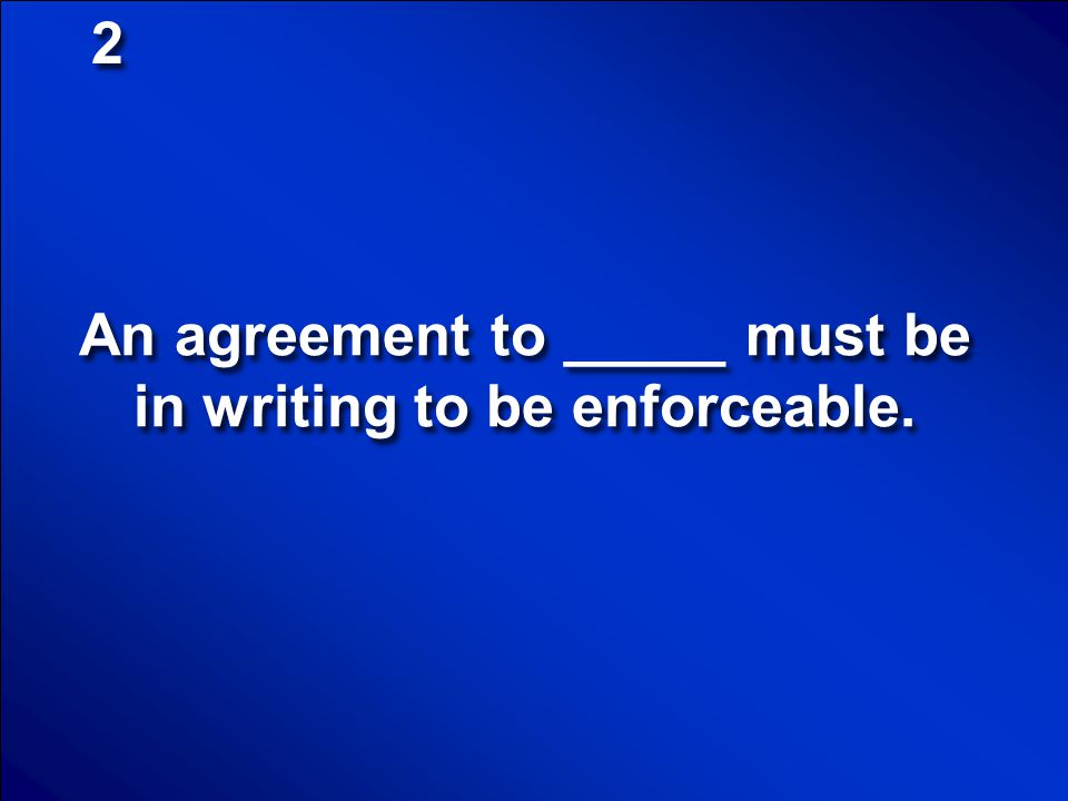 An agreement to _____ must be in writing to be enforceable.