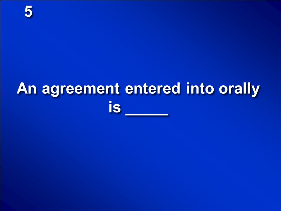 An agreement entered into orally is _____