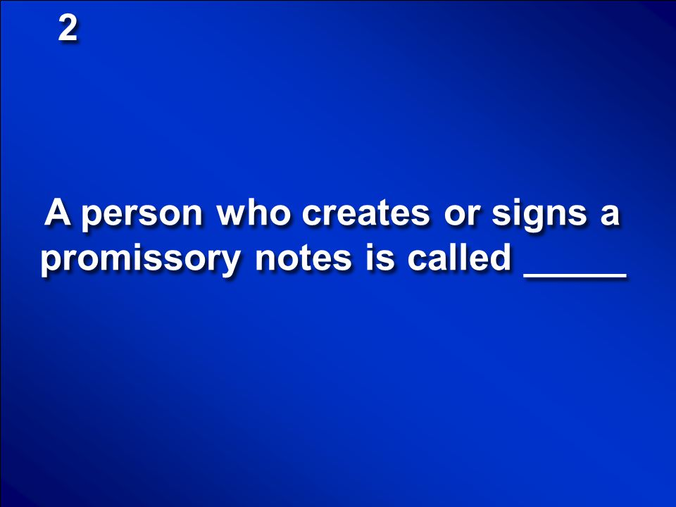 A person who creates or signs a promissory notes is called _____