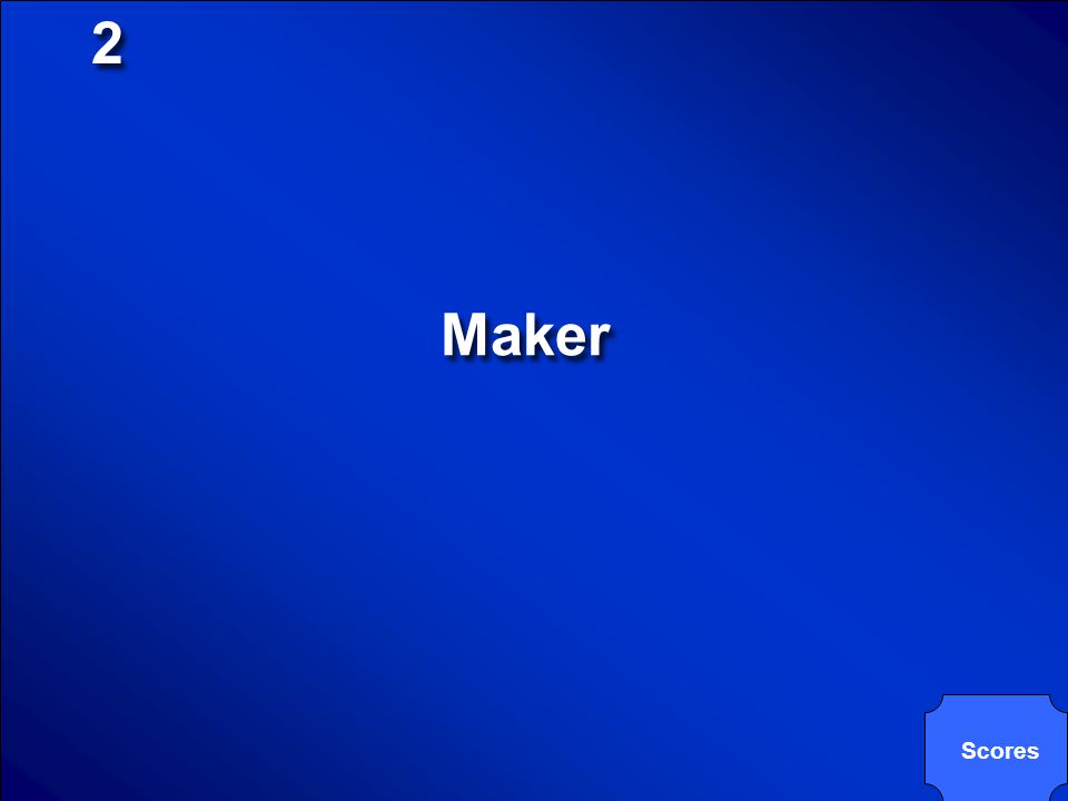 2 Maker Scores