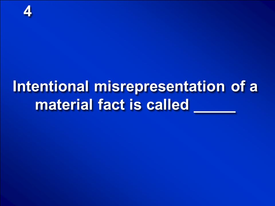 Intentional misrepresentation of a material fact is called _____