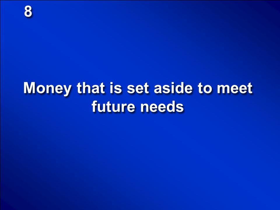 Money that is set aside to meet future needs