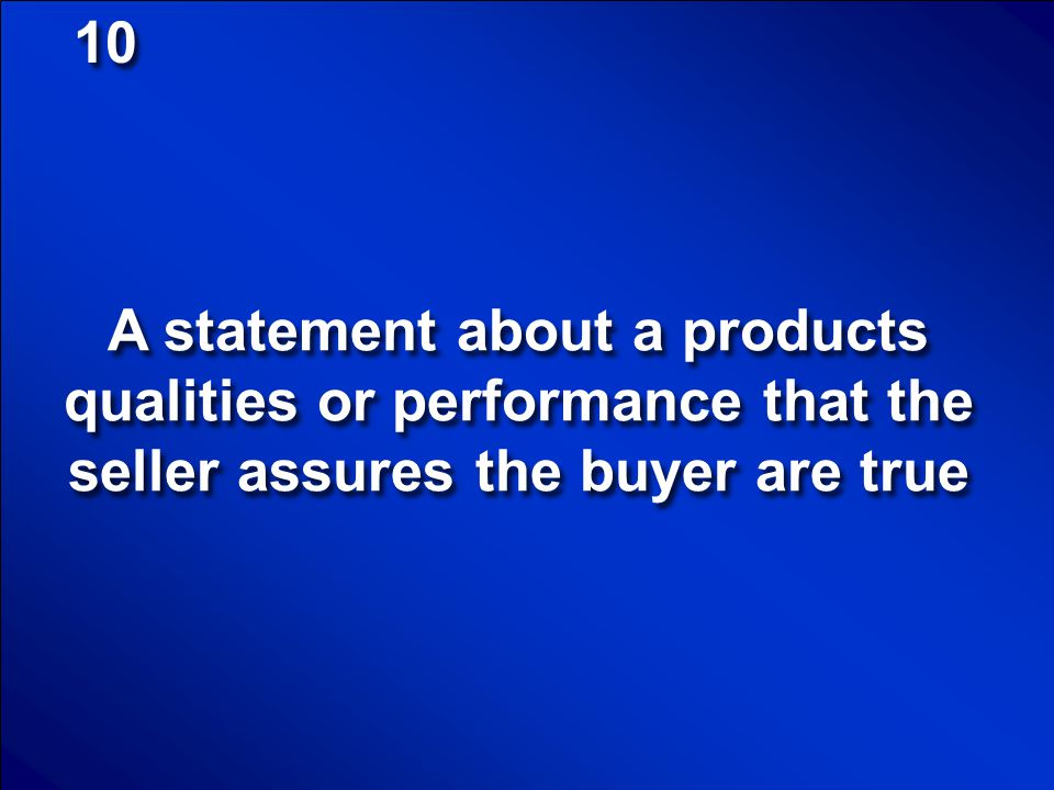 10 A statement about a products qualities or performance that the seller assures the buyer are true