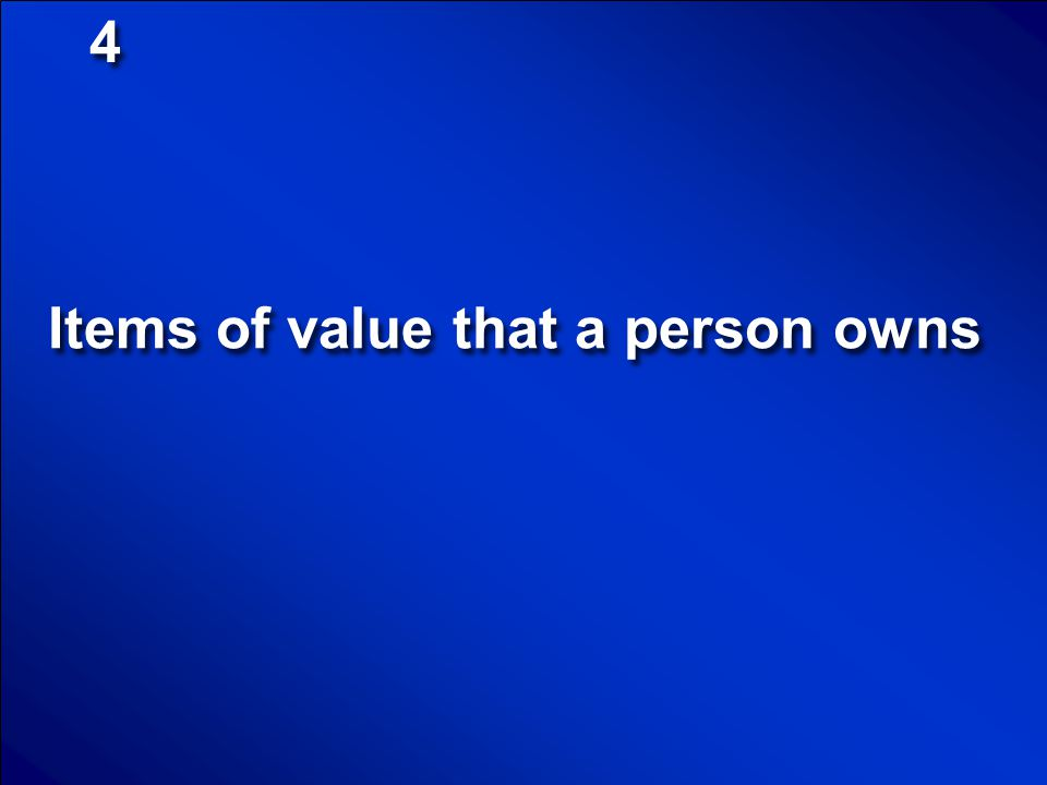 Items of value that a person owns