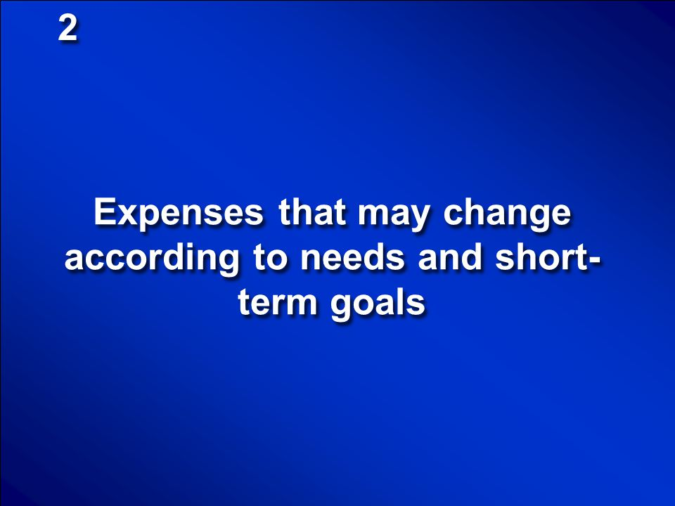 Expenses that may change according to needs and short-term goals