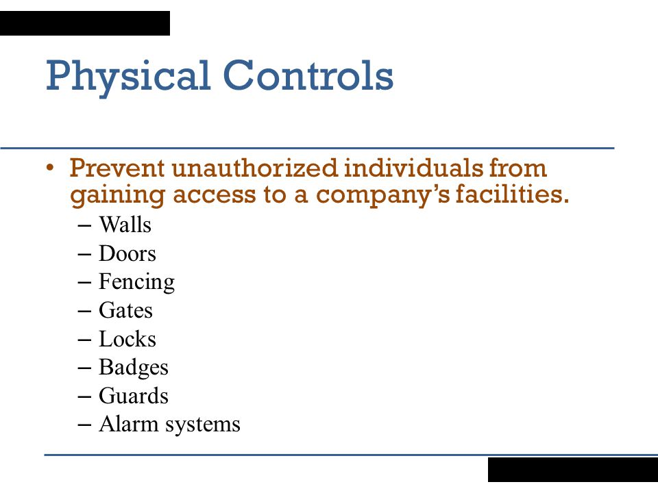 Physical Controls Prevent unauthorized individuals from gaining access to a company's facilities. Walls.