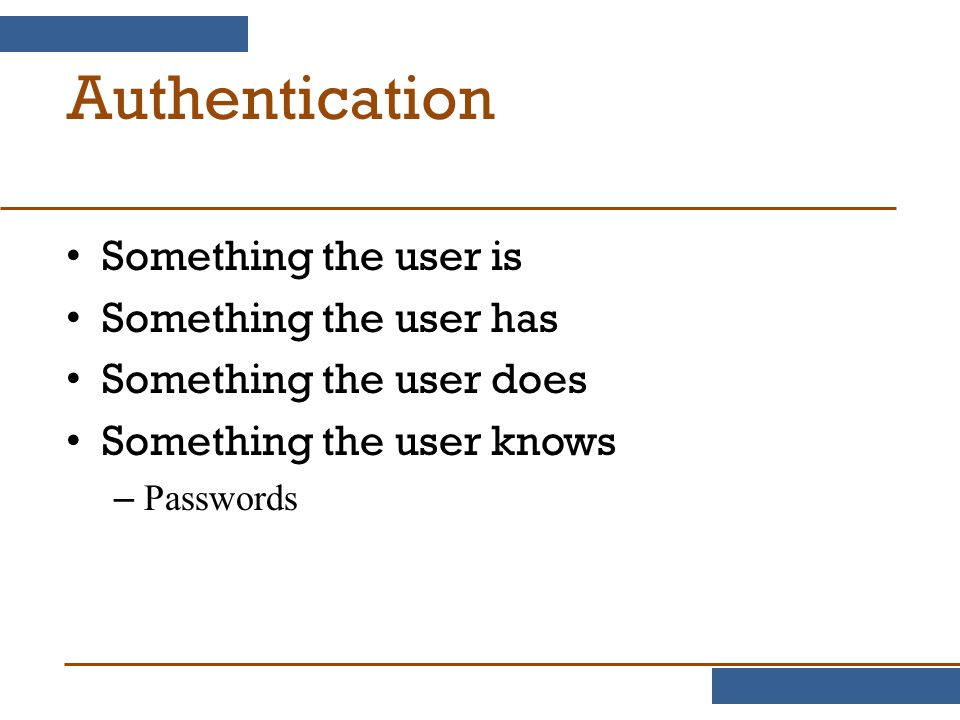 Authentication Something the user is Something the user has