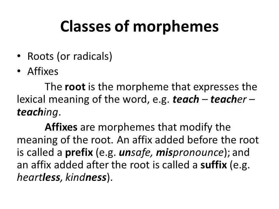 Classes of morphemes Roots (or radicals) Affixes