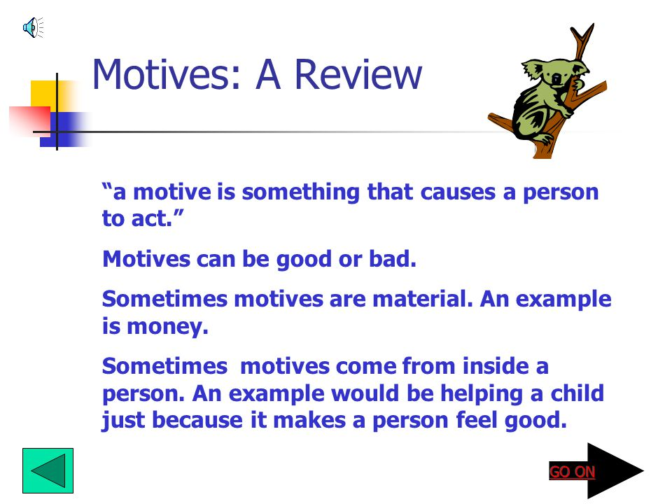 Motives: A Review a motive is something that causes a person to act.