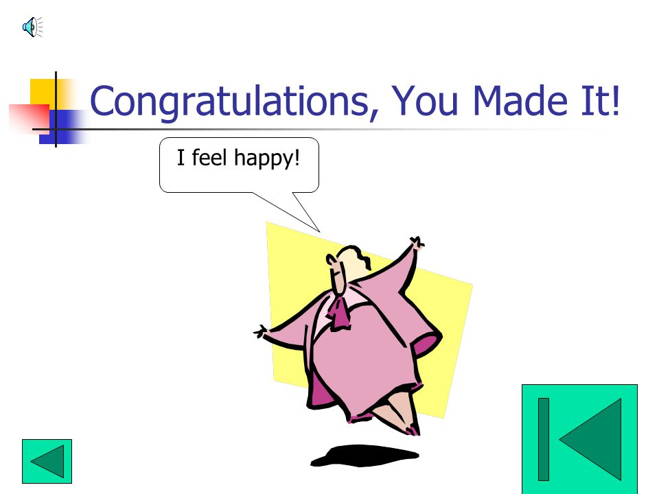Congratulations, You Made It!