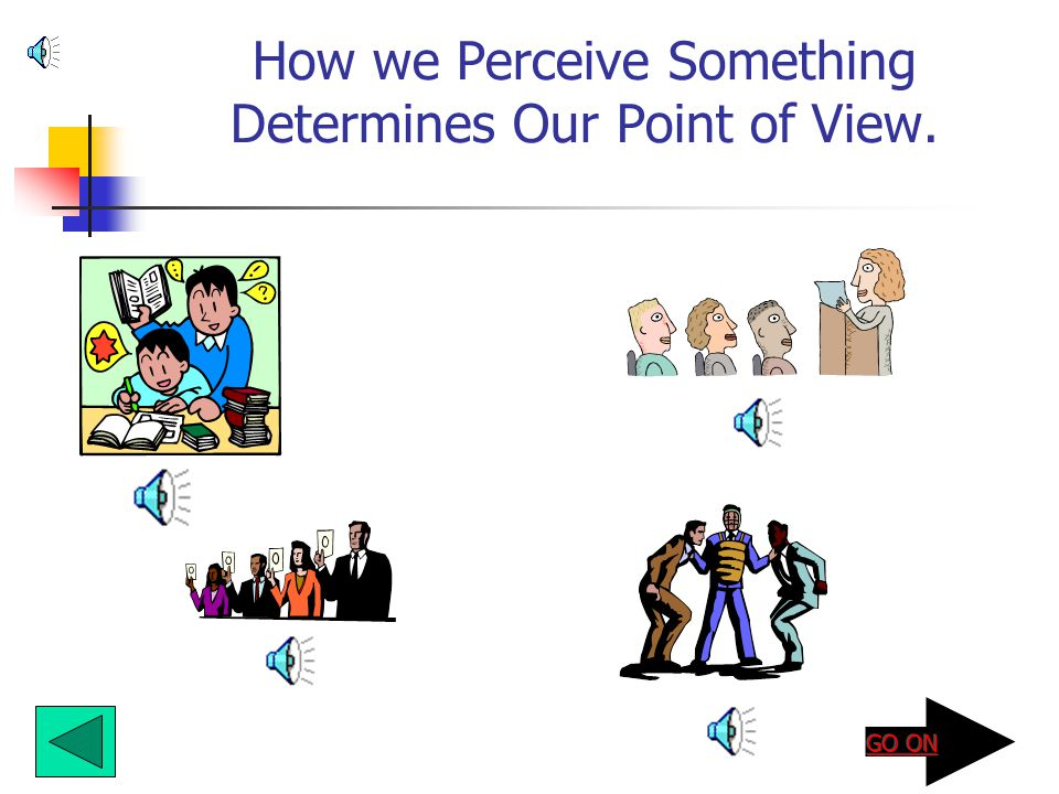How we Perceive Something Determines Our Point of View.