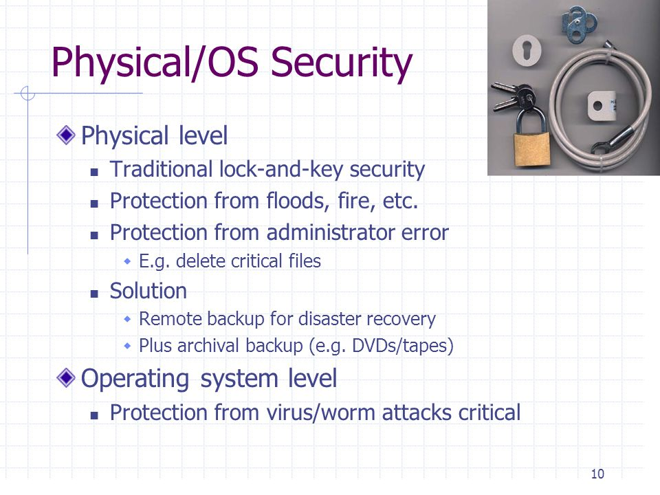 Physical/OS Security Physical level Operating system level