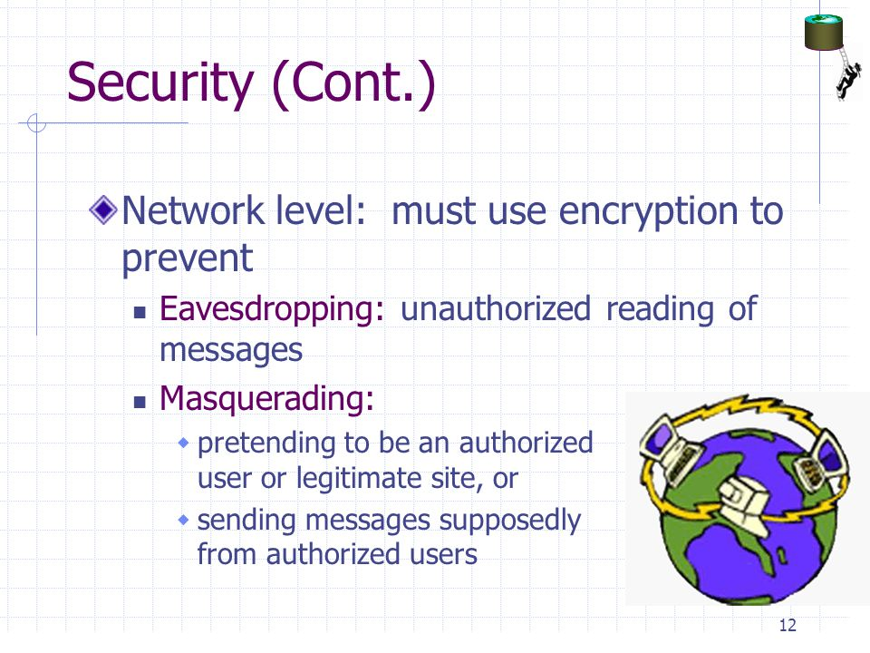 Security (Cont.) Network level: must use encryption to prevent