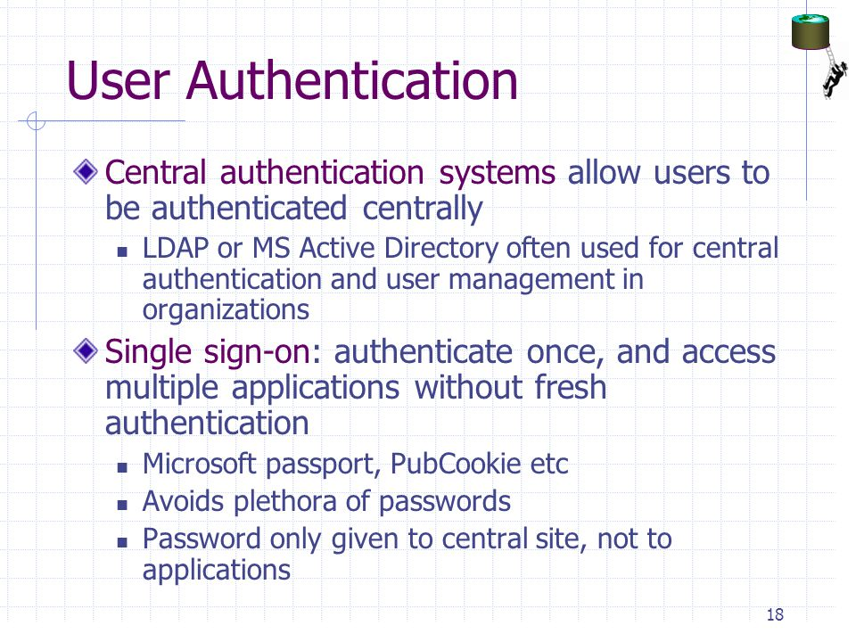 User Authentication Central authentication systems allow users to be authenticated centrally.