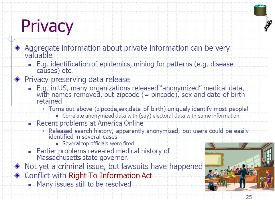 Privacy Aggregate information about private information can be very valuable.