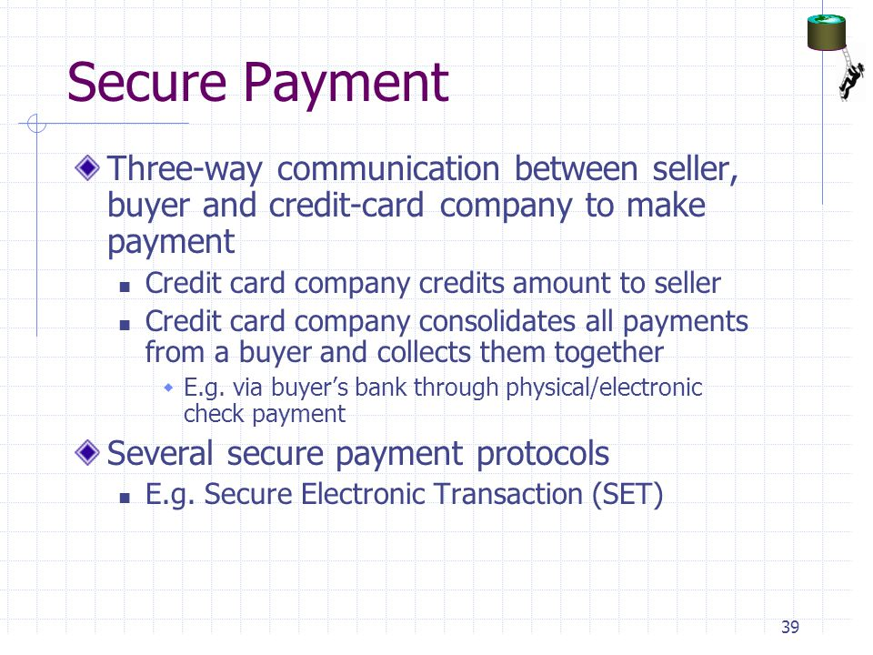 Secure Payment Three-way communication between seller, buyer and credit-card company to make payment.