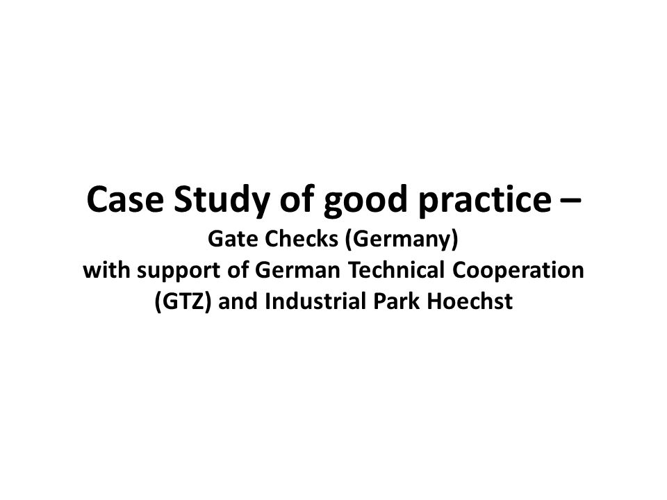 Case Study of good practice – Gate Checks (Germany) with support of German Technical Cooperation (GTZ) and Industrial Park Hoechst