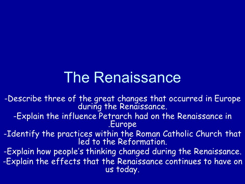 The Renaissance Describe three of the great changes that occurred in Europe during the Renaissance.